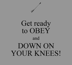 Poster: Get ready to OBEY and DOWN ON YOUR KNEES!