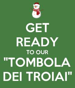 "Poster: GET READY TO OUR ""TOMBOLA DEI TROIAI"""