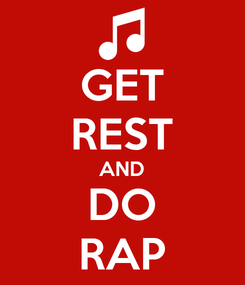 Poster: GET REST AND DO RAP