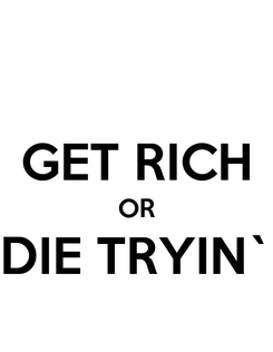 Poster:  GET RICH OR DIE TRYIN`