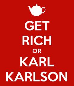 Poster: GET RICH OR KARL KARLSON