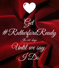 Poster: Get #RutherfordReady It's 60 days  Until we say  I Do