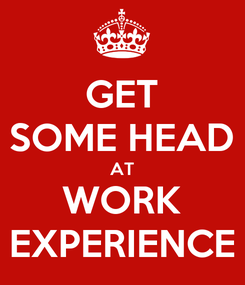 Poster: GET SOME HEAD AT WORK EXPERIENCE