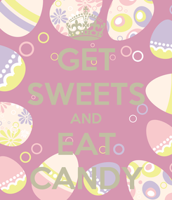 Poster: GET SWEETS AND EAT CANDY