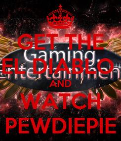 Poster: GET THE EL DIABLO  AND WATCH PEWDIEPIE
