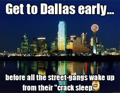 "Poster: Get to Dallas early... before all the street-gangs wake up from their ""crack sleep."""
