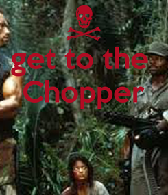 Poster: get to the  Chopper