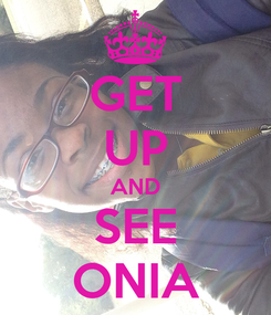 Poster: GET UP AND SEE ONIA