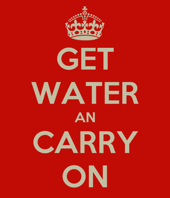 Poster: GET WATER AN CARRY ON