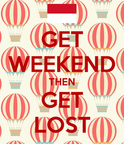 Poster: GET WEEKEND THEN GET LOST