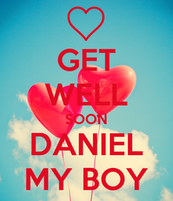Poster: GET WELL SOON DANIEL MY BOY