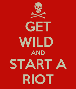 Poster: GET WILD  AND START A RIOT