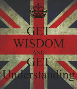 Poster: GET WISDOM AND GET Understanding