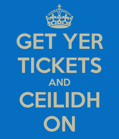 Poster: GET YER TICKETS AND CEILIDH ON