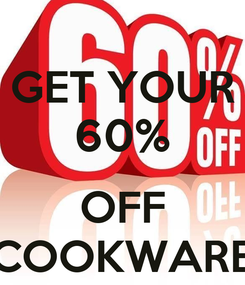 Poster: GET YOUR 60%  OFF COOKWARE