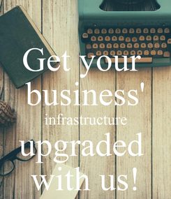 Poster: Get your  business' infrastructure upgraded  with us!