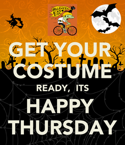 Poster: GET YOUR  COSTUME READY,  ITS HAPPY  THURSDAY