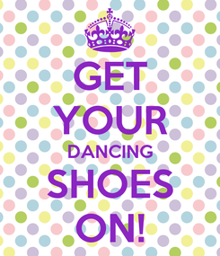 Poster: GET YOUR DANCING SHOES ON!