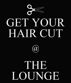 Poster: GET YOUR HAIR CUT @ THE LOUNGE