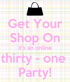 Poster: Get Your Shop On It's an online thirty - one  Party!