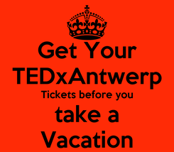 Poster: Get Your TEDxAntwerp Tickets before you take a Vacation
