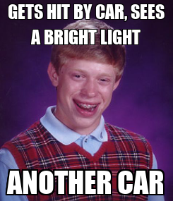 Poster: GETS HIT BY CAR, SEES A BRIGHT LIGHT ANOTHER CAR