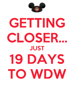 Poster: GETTING CLOSER... JUST 19 DAYS TO WDW