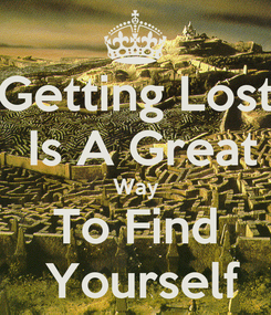 Poster: Getting Lost  Is A Great Way To Find  Yourself