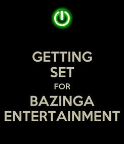 Poster: GETTING SET FOR BAZINGA ENTERTAINMENT