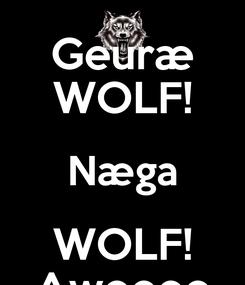 Poster: Geuræ WOLF! Næga WOLF! Awoooo