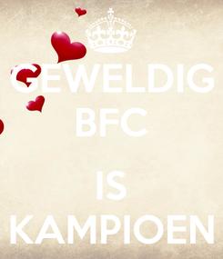Poster: GEWELDIG BFC  IS KAMPIOEN