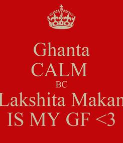 Poster: Ghanta CALM  BC Lakshita Makan IS MY GF <3