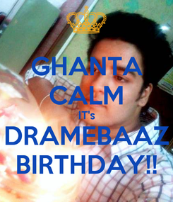 Poster: GHANTA CALM IT's DRAMEBAAZ BIRTHDAY!!