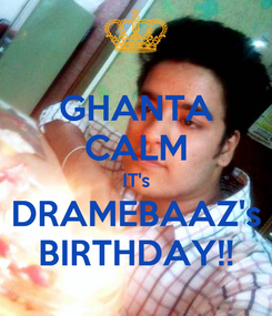 Poster: GHANTA CALM IT's DRAMEBAAZ's BIRTHDAY!!