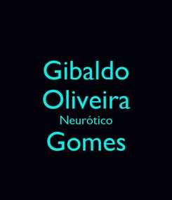 Poster: Gibaldo Oliveira Neurótico Gomes