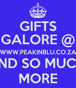 Poster: GIFTS GALORE @ WWW.PEAKINBLU.CO.ZA AND SO MUCH  MORE