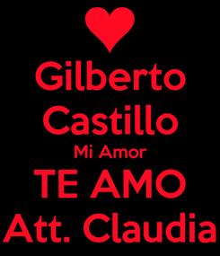 Poster: Gilberto Castillo Mi Amor TE AMO Att. Claudia
