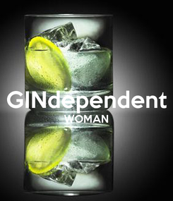 Poster:  GINdependent WOMAN
