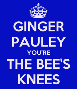 Poster: GINGER PAULEY YOU'RE THE BEE'S KNEES