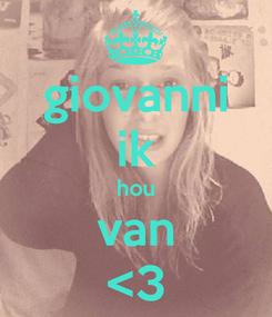 Poster: giovanni ik hou van <3