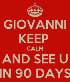 Poster: GIOVANNI KEEP  CALM AND SEE U IN 90 DAYS