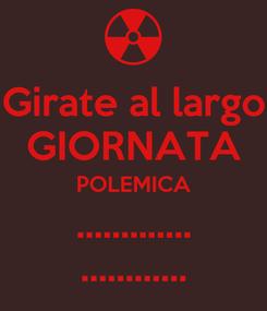 Poster: Girate al largo GIORNATA POLEMICA ............. ............