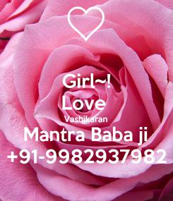 Poster: Girl~! Love  Vashikaran Mantra Baba ji +91-9982937982