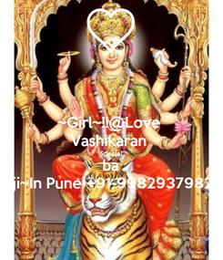 Poster: ~Girl~!!@Love  Vashikaran  Special ba jji~In Pune +91-9982937982