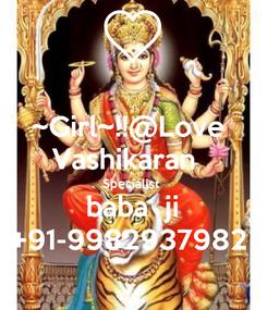 Poster: ~Girl~!!@Love  Vashikaran   Specialist  baba  ji +91-9982937982