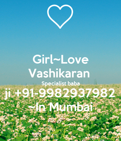 Poster: Girl~Love Vashikaran  Specialist baba ji +91-9982937982 ~In Mumbai