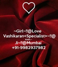 Poster: ~Girl~!!@Love    Vashikaran<Specialist>~!!@ BABA ~  Ji~!!@Mumbai  +91-9982937982
