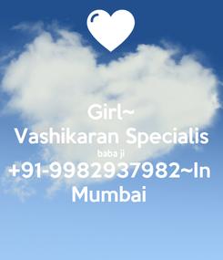 Poster: Girl~ Vashikaran Specialis baba ji +91-9982937982~In  Mumbai
