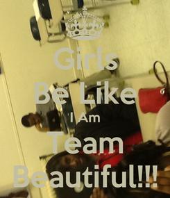 Poster: Girls Be Like I Am Team Beautiful!!!