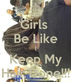 Poster: Girls  Be Like I Keep My Hair Done!!!